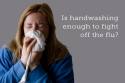 Is handwashing enough to fight off the flu - motherpedia